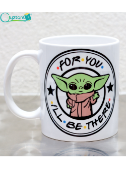 "Taza baby Yoda ""For you I'll be There"""